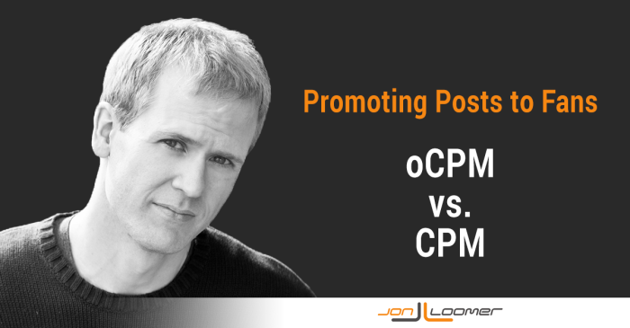 Promoting Posts to Fans oCPM vs. CPM