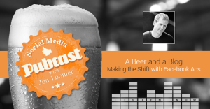 Making the Shift with Facebook Ads Jon Loomer Pubcast