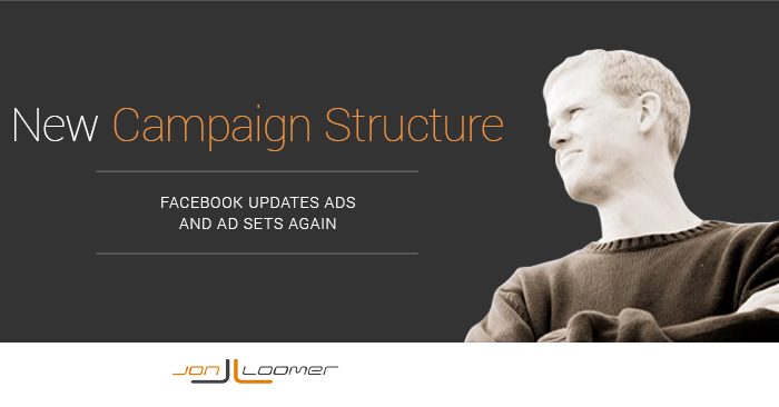 Facebook Updates Campaign Structure Again: New Ad Sets and Ads