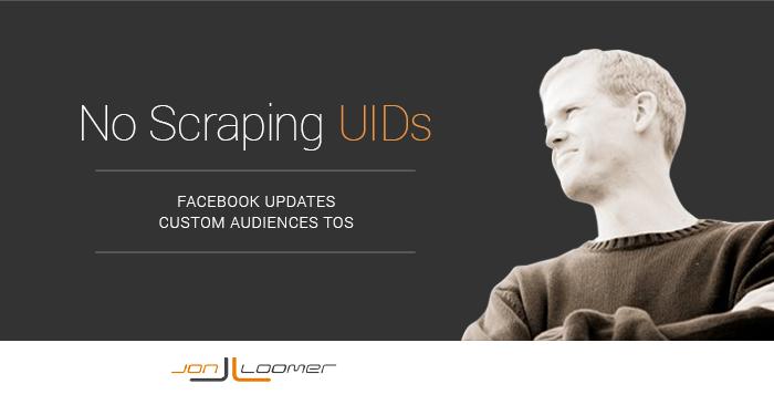 Facebook Updates Custom Audiences TOS: No Scraping UIDs