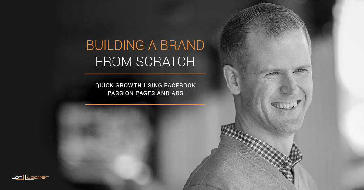 Build a Brand from Scratch Using Facebook Passion Pages