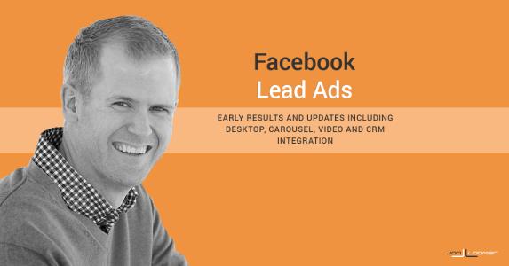 Facebook Lead Ads: Coming to Desktop, Carousel, Video, CRM Integration