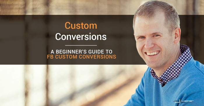 Facebook Custom Conversions: A Beginner's Guide