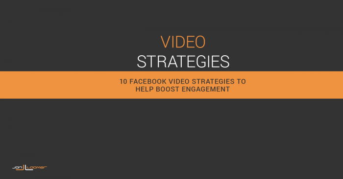 10 Facebook Video Strategies to Help Boost Engagement
