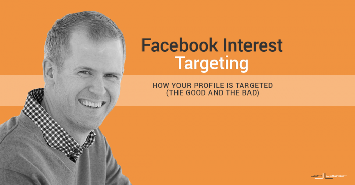 Facebook Interest Targeting: How Your Profile is Targeted (The Good and Bad)