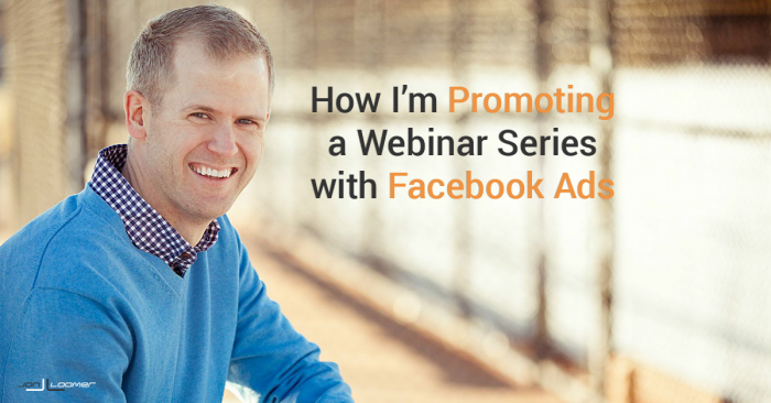 How I'm Promoting My Webinar Series with Facebook Ads