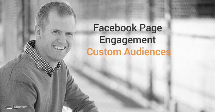 Facebook Page Engagement Custom Audiences: Target Those Who Interact