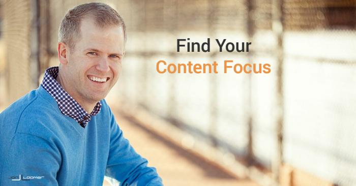 Entrepreneurs: Find Your Content Focus