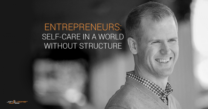Entrepreneurs: Self-Care in a World Without Structure