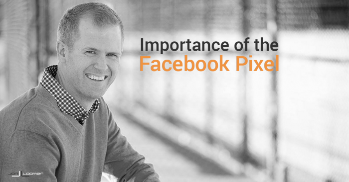 The Importance of the Facebook Pixel