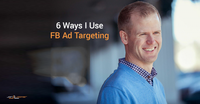 6 Ways I Use Facebook Ad Targeting
