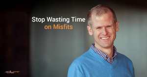 Stop wasting time on misfits