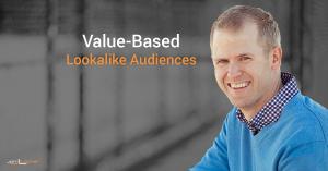 Value-Based Lookalike Audiences