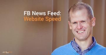 Facebook News Feed: Website Speed Gets Higher Priority