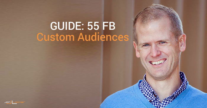 Facebook Ads Guide: 55 Custom Audiences to Target People Ready to Act