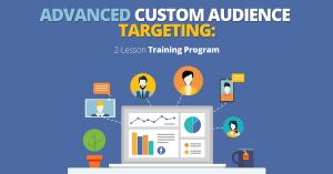 Advanced Custom Audience Targeting Training Course