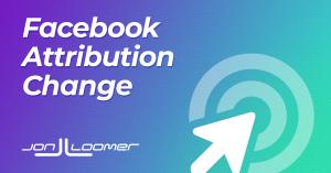Facebook Attribution Setting Default Changes Again